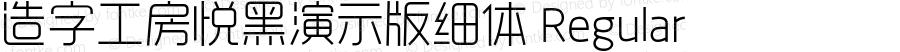 造字工房悦黑演示版细体 Regular Version 1.000;PS 1;hotconv 1.0.57;makeotf.lib2.0.21895
