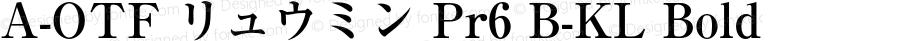 A-OTF リュウミン Pr6 B-KL Bold Version 1.003;PS 1.2;hotconv 1.0.50;makeotf.lib2.0.15232