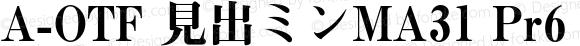 A-OTF 見出ミンMA31 Pr6 MA31 Bold Version 1.002;PS 1.2;hotconv 1.0.50;makeotf.lib2.0.15232