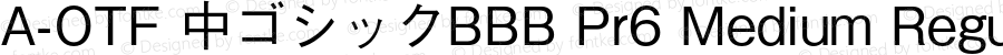 A-OTF 中ゴシックBBB Pr6 Medium Regular Version 1.004;PS 1.2;hotconv 1.0.50;makeotf.lib2.0.15232