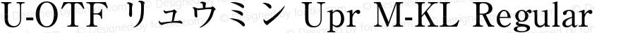 U-OTF リュウミン Upr M-KL Regular Version 1.002;PS 1.3;hotconv 1.0.50;makeotf.lib2.0.16112