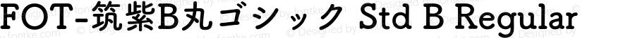 FOT-筑紫B丸ゴシック Std B Regular Version 1.000;PS 1;hotconv 1.0.38;makeotf.lib1.6.5960