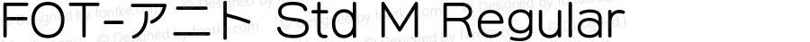 FOT-アニト Std M Regular Version 1.000;PS 1;Core 1.0.35;makeotf.lib1.5.4750