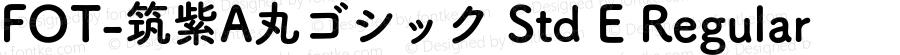 FOT-筑紫A丸ゴシック Std E Regular Version 1.000;PS 1;hotconv 1.0.38;makeotf.lib1.6.5960