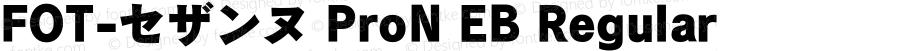 FOT-セザンヌ ProN EB Regular Version 1.000;PS 1;hotconv 1.0.50;makeotf.lib2.0.16970