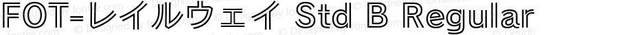 FOT-レイルウェイ Std B Regular Version 1.000;PS 1;Core 1.0.35;makeotf.lib1.5.4750