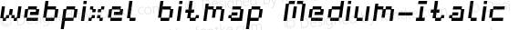 webpixel bitmap Medium-Italic Version 1.000