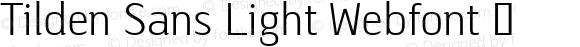 Tilden Sans Light Webfont  This is a protected webfont and is intended for CSS @font-face use ONLY. Reverse engineering this font is strictly prohibited.