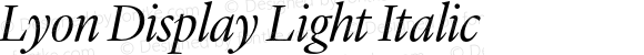 Lyon Display Light Italic Version 1.000;PS 001.000;hotconv 1.0.57;makeotf.lib2.0.21895