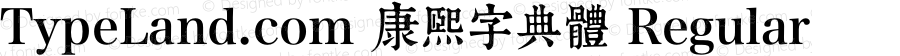 TypeLand.com 康熙字典體 Regular Version 1.023;PS 1;hotconv 1.0.57;makeotf.lib2.0.21895