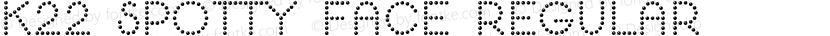 K22 Spotty Face Regular Preview Image