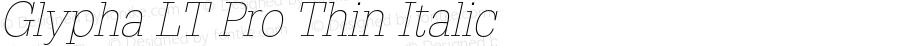 Glypha LT Pro Thin Italic Version 1.000;PS 001.000;hotconv 1.0.38