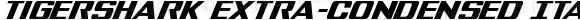 Tigershark Extra-Condensed Italic Extra-Condensed Italic Version 1.0; 2013