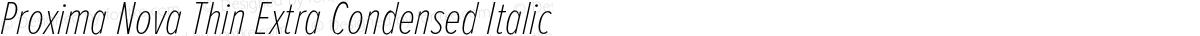 Proxima Nova Thin Extra Condensed Italic