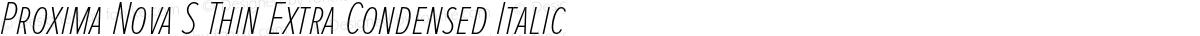 Proxima Nova S Thin Extra Condensed Italic