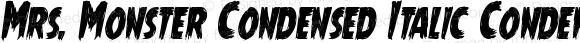Mrs. Monster Condensed Italic Condensed Italic