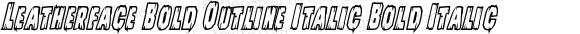 Leatherface Bold Outline Italic Bold Italic Version 1.0; 2013