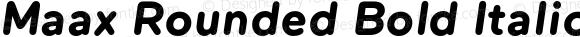 Maax Rounded Bold Italic Version 1.000