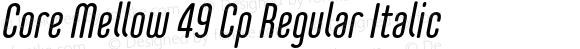 Core Mellow 49 Cp Regular Italic