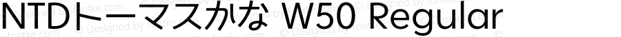 NTDトーマスかな W50 Regular Version 1.000;PS 1;hotconv 1.0.57;makeotf.lib2.0.21895