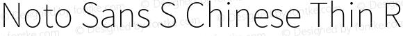 Noto Sans S Chinese Thin Regular Version 1.0001;PS 1;hotconv 1.0.78;makeotf.lib2.5.61930