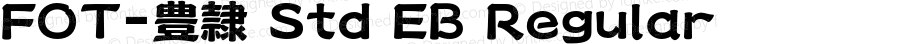 FOT-豊隷 Std EB Regular Version 1.200;PS 1;hotconv 1.0.38;makeotf.lib1.6.5960