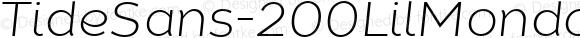 TideSans-200LilMondoItalic ☞ Version 1.000;PS 005.000;hotconv 1.0.70;makeotf.lib2.5.58329;com.myfonts.easy.kyle-wayne-benson.tide-sans.lil-mondo-italic.wfkit2.version.44Uq