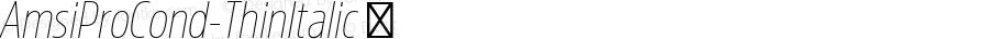 AmsiProCond-ThinItalic ☞ Version 1.40;com.myfonts.easy.stawix.amsi-pro.cond-thin-italic.wfkit2.version.4m5Q