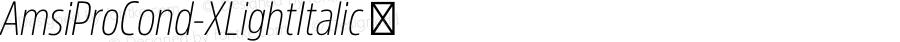 AmsiProCond-XLightItalic ☞ Version 1.40;com.myfonts.easy.stawix.amsi-pro.cond-xlight-italic.wfkit2.version.4m5S