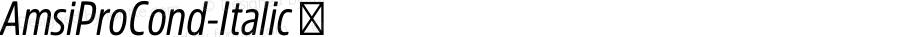 AmsiProCond-Italic ☞ Version 1.40;com.myfonts.easy.stawix.amsi-pro.cond-italic.wfkit2.version.4m5m