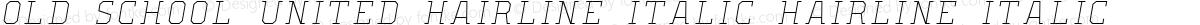 Old School United Hairline Italic Hairline Italic