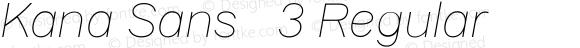 Kana Sans   3 Regular Version 3.00 2012;com.myfonts.gtandcanary.kana-sans.thin-italic.wfkit2.3VQa