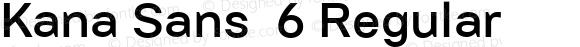 Kana Sans  6 Regular Version 3.00 2012;com.myfonts.easy.gtandcanary.kana-sans.medium.wfkit2.version.3UNZ