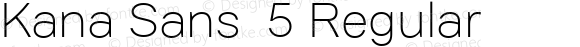 Kana Sans  5 Regular Version 3.00 2012;com.myfonts.easy.gtandcanary.kana-sans.light.wfkit2.version.3UNP