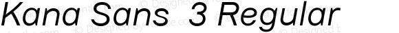 Kana Sans  3 Regular Version 3.00 2012;com.myfonts.easy.gtandcanary.kana-sans.italic.wfkit2.version.3UNJ