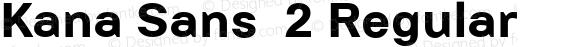 Kana Sans  2 Regular Version 3.00 2012;com.myfonts.easy.gtandcanary.kana-sans.bold.wfkit2.version.3UNM