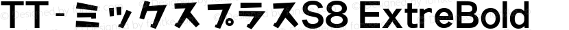 TT-ミックスプラスS8 ExtreBold Preview Image