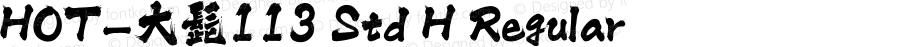HOT-大髭113 Std H Regular Version 1.000;PS 1;hotconv 1.0.38;makeotf.lib1.6.5960