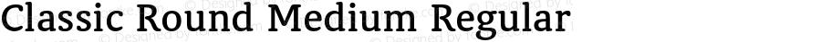 Classic Round Medium Regular Version 1.14          UltraPrecision Font