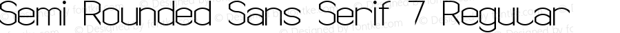Semi Rounded Sans Serif 7 Regular Version 1.000