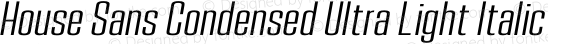 House Sans Condensed Ultra Light Italic