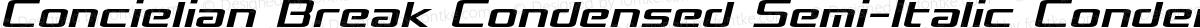 Concielian Break Condensed Semi-Italic Condensed Semi-Italic