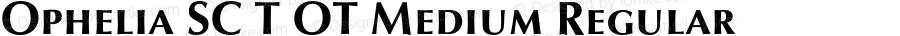 Ophelia SC T OT Medium Regular OTF 1.002;PS 1.05;Core 1.0.27;makeotf.lib(1.11)