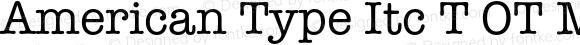 American Type Itc T OT Medium Regular OTF 1.001;PS 1.05;Core 1.0.27;makeotf.lib(1.11)