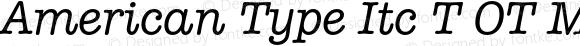 American Type Itc T OT Medium Italic OTF 1.001;PS 1.05;Core 1.0.27;makeotf.lib(1.11)