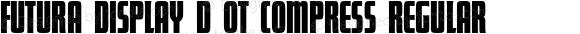 Futura Display D OT Compress Regular OTF 1.001;PS 1.05;Core 1.0.27;makeotf.lib(1.11)