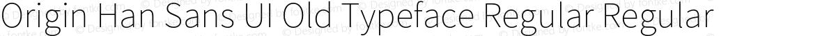 Origin Han Sans UI Old Typeface Regular Regular