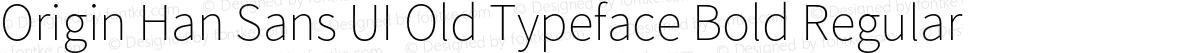 Origin Han Sans UI Old Typeface Bold Regular
