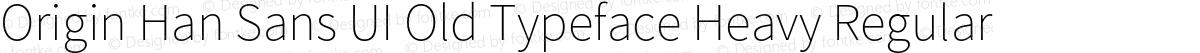 Origin Han Sans UI Old Typeface Heavy Regular