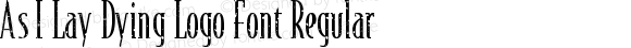 As I Lay Dying Logo Font Regular Version 1.00 August 28, 2015, initial release